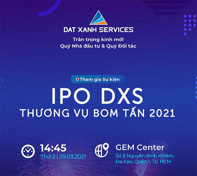 """Các nhà đầu tư, khách hàng, đối tác và công chúng sẽ có điều kiện tiếp cận đầy đủ thông tin về Dat Xanh Services tại sự kiện """"IPO DXS - Thương vụ bom tấn 2021""""."""